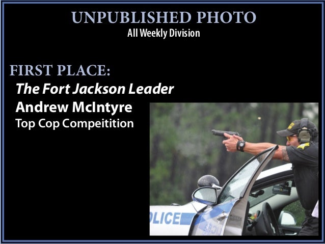 UNPUBLISHED PHOTO                  All Weekly DivisionFIRST PLACE: The Fort Jackson Leader Andrew McIntyreTop Cop Compeiti...