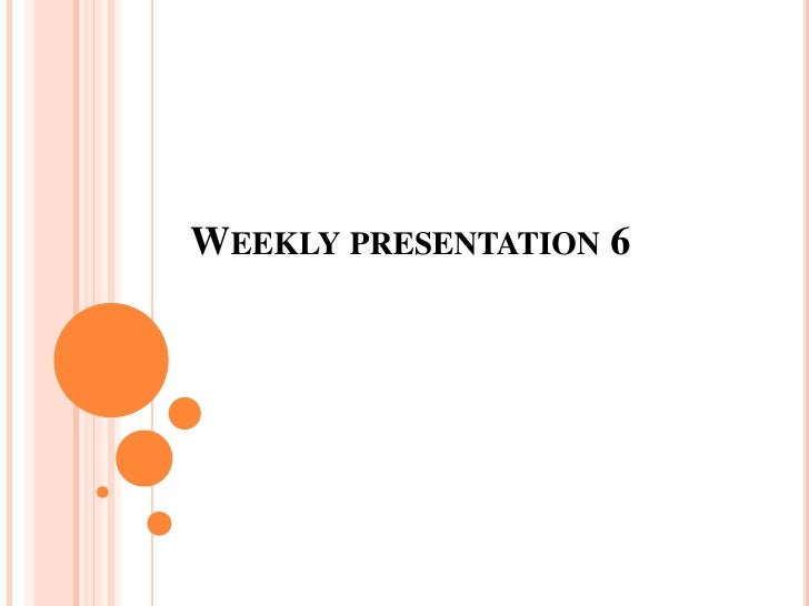 Weekly presentation 6 <br />