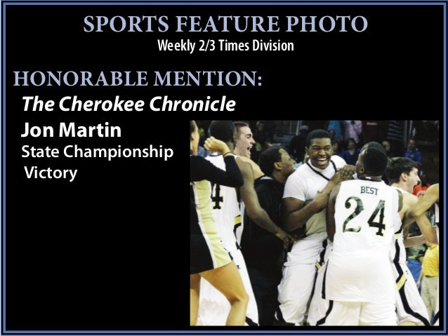 SPORTS FEATURE PHOTO                Weekly 2/3 Times DivisionHONORABLE MENTION:The Cherokee ChronicleJon MartinState Champ...
