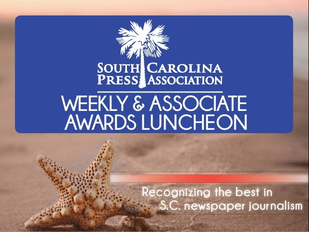 Recognizing the best in S.C. newspaper journalism WEEKLY & ASSOCIATE AWARDS LUNCHEON