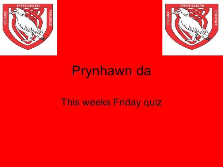 Prynhawn da This weeks Friday quiz