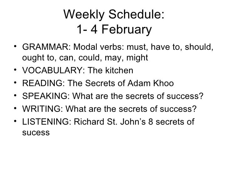 Weekly Schedule: 1- 4 February <ul><li>GRAMMAR: Modal verbs: must, have to, should, ought to, can, could, may, might </li>...
