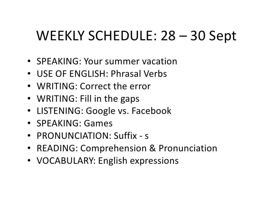 WEEKLY SCHEDULE: 28 – 30 Sept •   SPEAKING: Your summer vacation •   USE OF ENGLISH: Phrasal Verbs •   WRITING: Correct th...