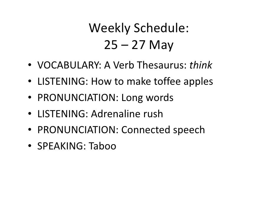 Weekly Schedule:                25 – 27 May •   VOCABULARY: A Verb Thesaurus: think •   LISTENING: How to make toffee appl...