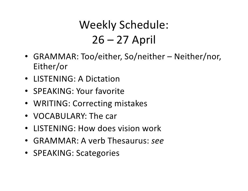 Weekly Schedule:               26 – 27 April • GRAMMAR: Too/either, So/neither – Neither/nor,   Either/or • LISTENING: A D...