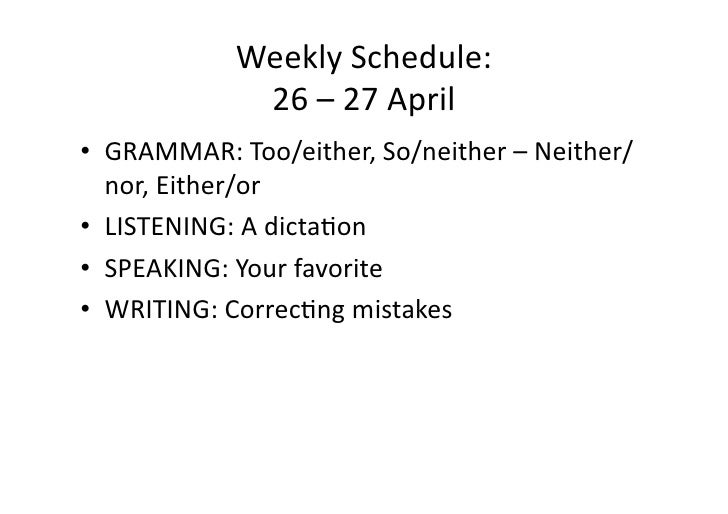 WeeklySchedule:              26–27April • GRAMMAR:Too/either,So/neither–Neither/    nor,Either/or • LISTENIN...