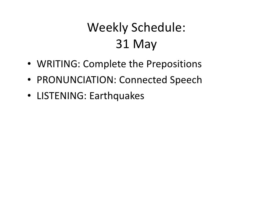 Weekly Schedule:                 31 May • WRITING: Complete the Prepositions • PRONUNCIATION: Connected Speech • LISTENING...