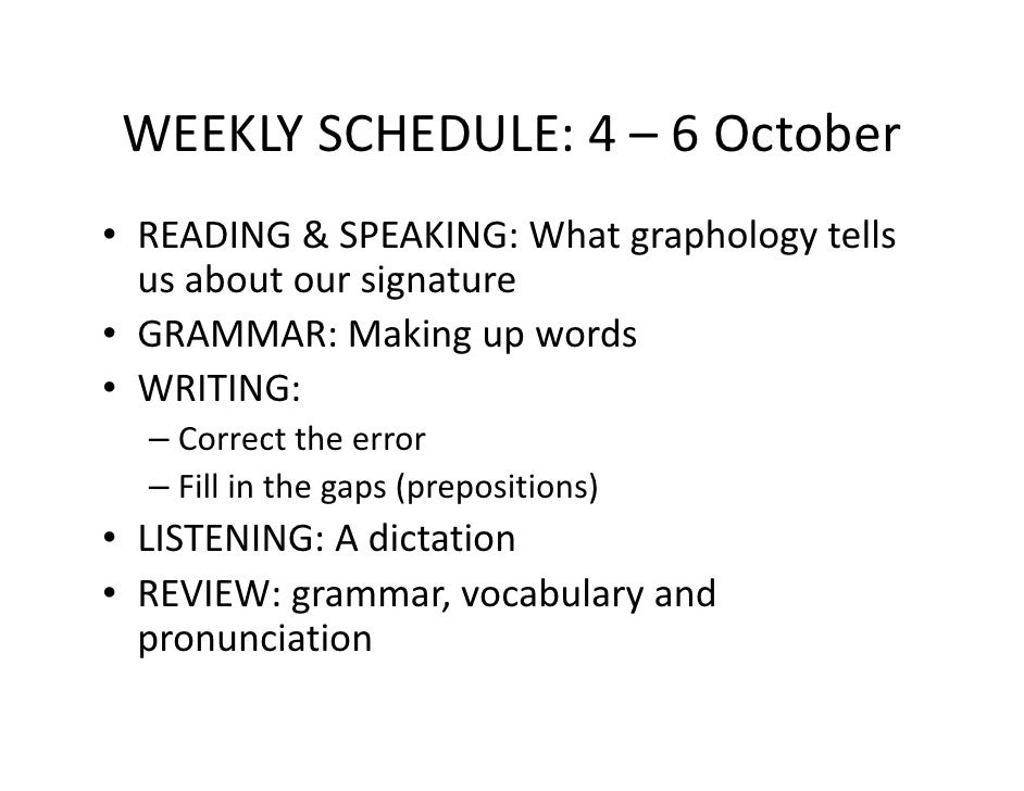 WEEKLY SCHEDULE: 4 – 6 October • READING & SPEAKING: What graphology tells   us about our signature • GRAMMAR: Making up w...