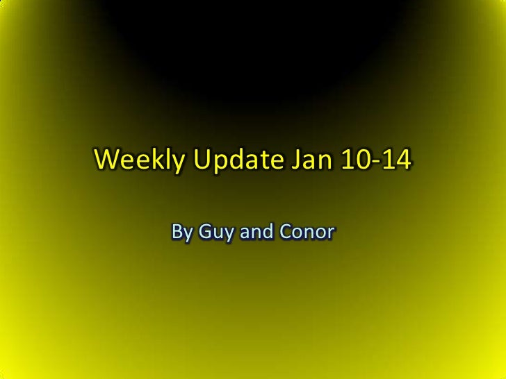 Weekly Update Jan 10-14<br />By Guy and Conor<br />