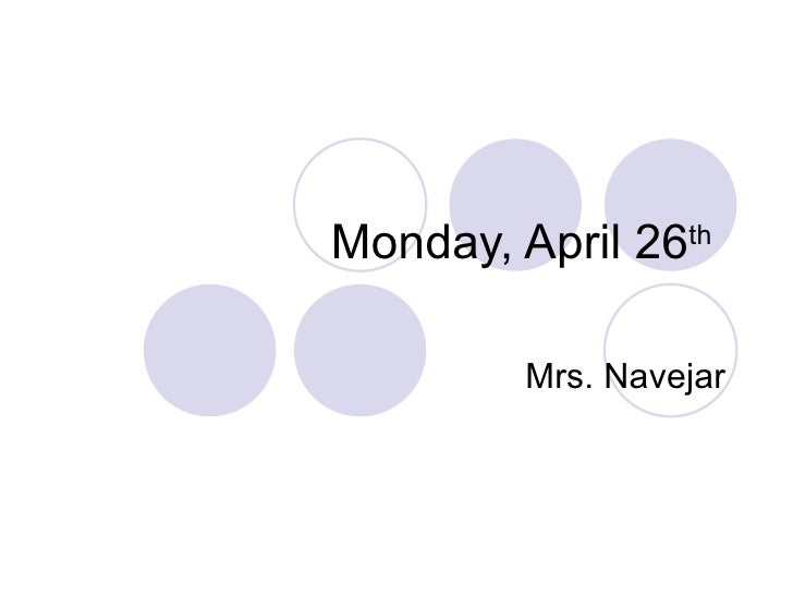 Monday, April 26 th   Mrs. Navejar