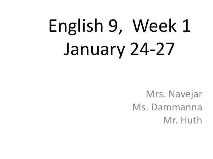 English 9, Week 1  January 24-27           Mrs. Navejar         Ms. Dammanna               Mr. Huth