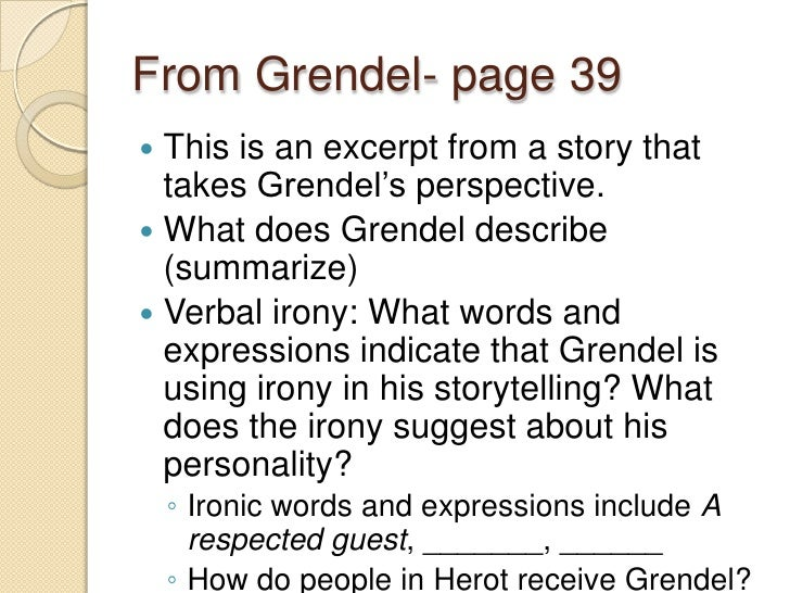 irony in beowulf Get an answer for 'in chapter nine of grendel, what ironies occur' and find homework help for other grendel questions at enotes verbal irony occurs when an.