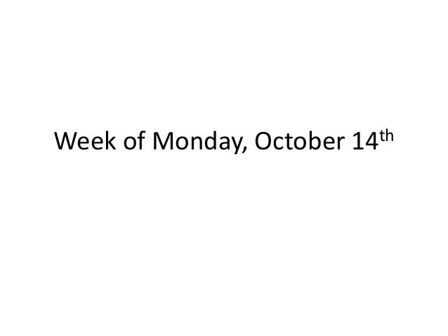 Week of Monday, October  th 14
