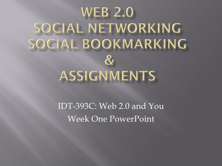 IDT-393C: Web 2.0 and You Week One PowerPoint