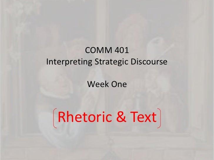 COMM 401Interpreting Strategic DiscourseWeek One<br />Rhetoric & Text<br />