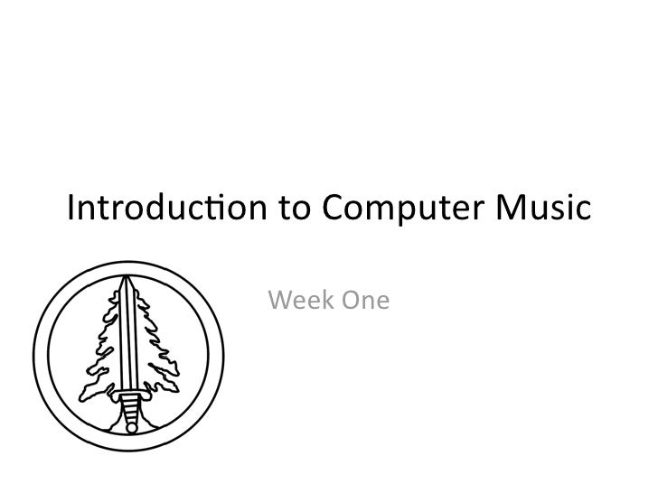 Introduc)ontoComputerMusic           WeekOne