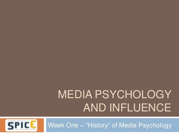 "MEDIA PSYCHOLOGY      AND INFLUENCEWeek One – ""History"" of Media Psychology"
