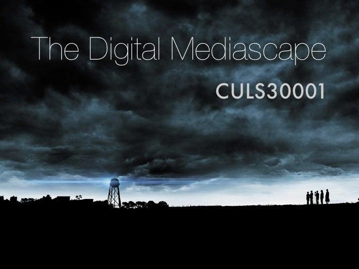 The Digital Mediascape             CULS30001