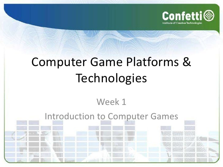 Computer Game Platforms & Technologies<br />Week 1<br />Introduction to Computer Games<br />