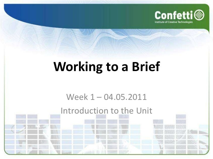 Working to a Brief<br />Week 1 – 04.05.2011<br />Introduction to the Unit<br />