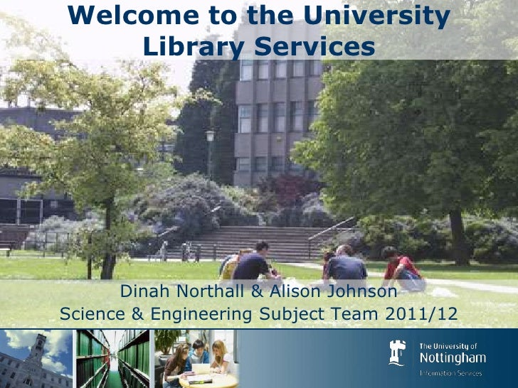 Welcome to the University Library Services<br />Dinah Northall & Alison Johnson <br />Science & Engineering Subject Team 2...