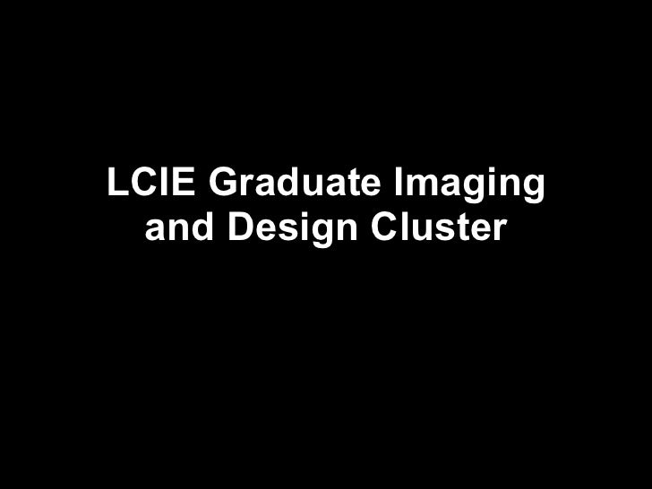 LCIE Graduate Imaging and Design Cluster