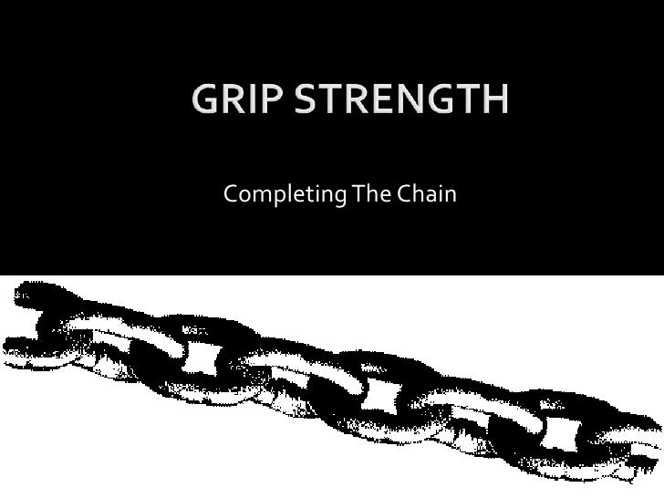 GRIP STRENGTH<br />Completing The Chain<br />