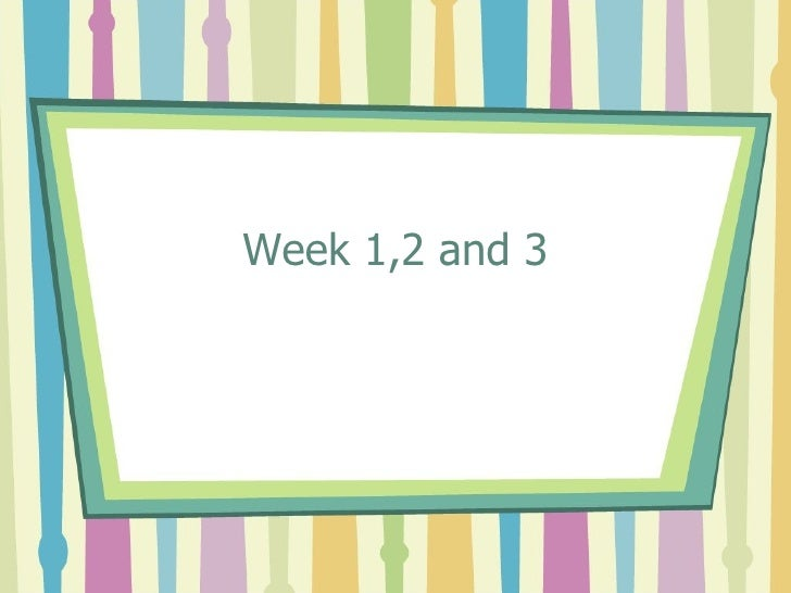 Week 1,2 and 3