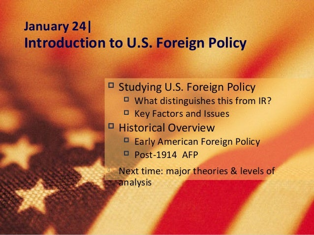 January 24|Introduction to U.S. Foreign Policy                 Studying U.S. Foreign Policy                      What di...