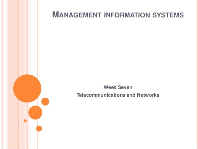 MANAGEMENT INFORMATION SYSTEMS               Week Seven     Telecommunications and Networks