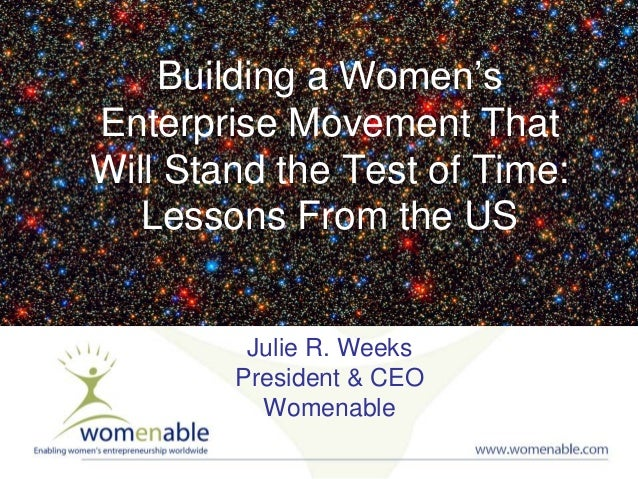 Building a Women's Enterprise Movement That Will Stand the Test of Time: Lessons From the US  Julie R. Weeks President & C...