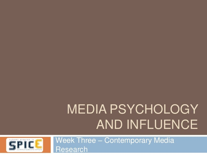MEDIA PSYCHOLOGY     AND INFLUENCEWeek Three – Contemporary MediaResearch