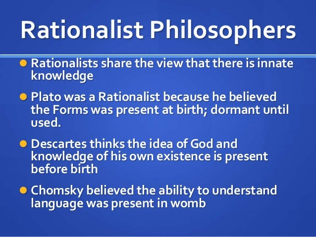 philosophy rationalism and empiricism In this report, the theory of empiricism and rationalism will be discussed and compared empiricism is a set of theories philosophical (with.