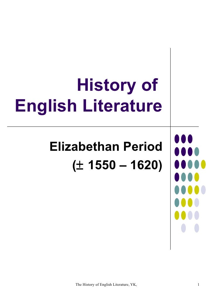History of  English Literature Elizabethan Period (   1550 – 1620)