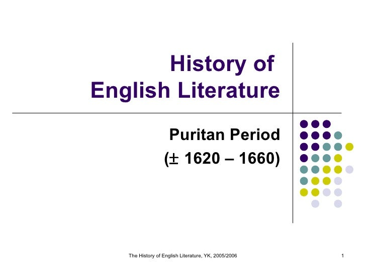 History of  English Literature Puritan Period (   1620 – 1660) The History of English Literature, YK, 2005/2006