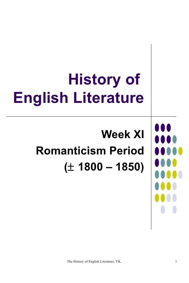 History of  English Literature Week XI Romanticism Period (   1800 – 1850)