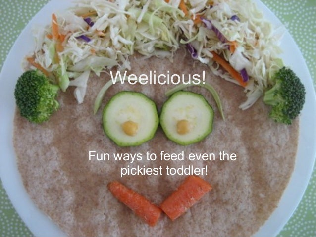 Weelicious! Fun ways to feed even the pickiest toddler!