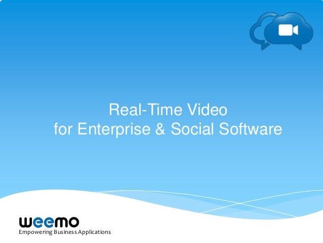 Empowering Business ApplicationsReal-Time Videofor Enterprise & Social Software