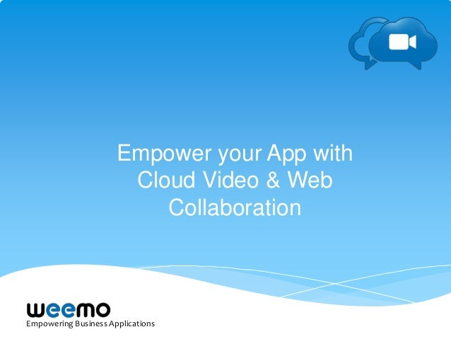 Empowering Business ApplicationsEmpower your App withCloud Video & WebCollaboration