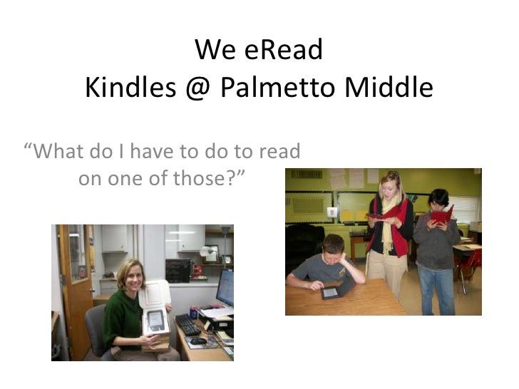 "We eReadKindles @ Palmetto Middle<br />""What do I have to do to read on one of those?""<br />"