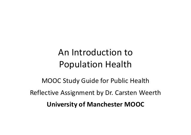 An Introduction to Population Health MOOC Study Guide for Public Health Reflective Assignment by Dr. Carsten Weerth Univer...