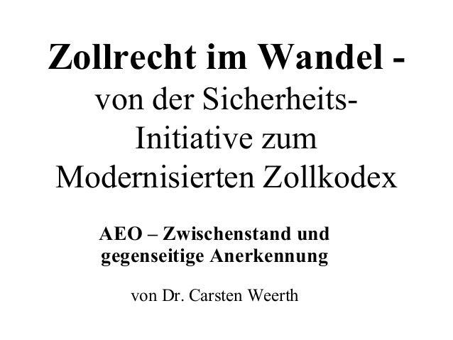 Zollrecht im Wandel - von der Sicherheits- Initiative zum Modernisierten Zollkodex AEO – Zwischenstand und gegenseitige An...