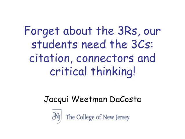 Forget about the 3Rs, our students need the 3Cs: citation, connectors and critical thinking! Jacqui Weetman DaCosta