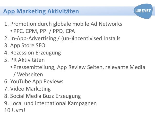App Marketing Aktivitäten1. Promotion durch globale mobile Ad Networks   • PPC, CPM, PPI / PPD, CPA2. In-App-Advertising /...