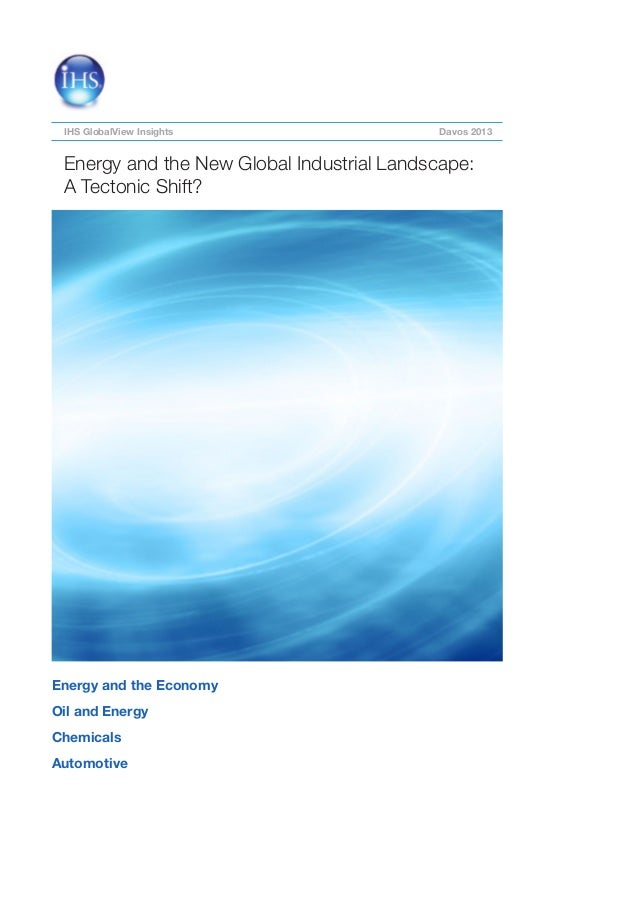 IHS GlobalView Insights                    Davos 2013 Energy and the New Global Industrial Landscape: A Tectonic Shift?Ene...