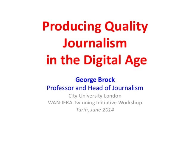 Producing Quality Journalism in the Digital Age George Brock Professor and Head of Journalism City University London WAN-I...