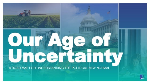Our Age of UncertaintyA ROAD MAP FOR UNDERSTANDING THE POLITICAL NEW NORMAL