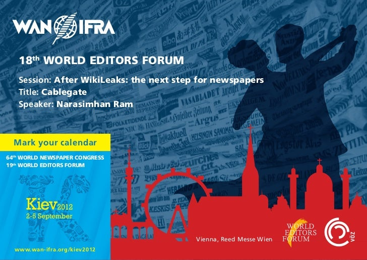 18th WORLD EDITORS FORUM   Session: After WikiLeaks: the next step for newspapers   Title: Cablegate   Speaker: Narasimhan...