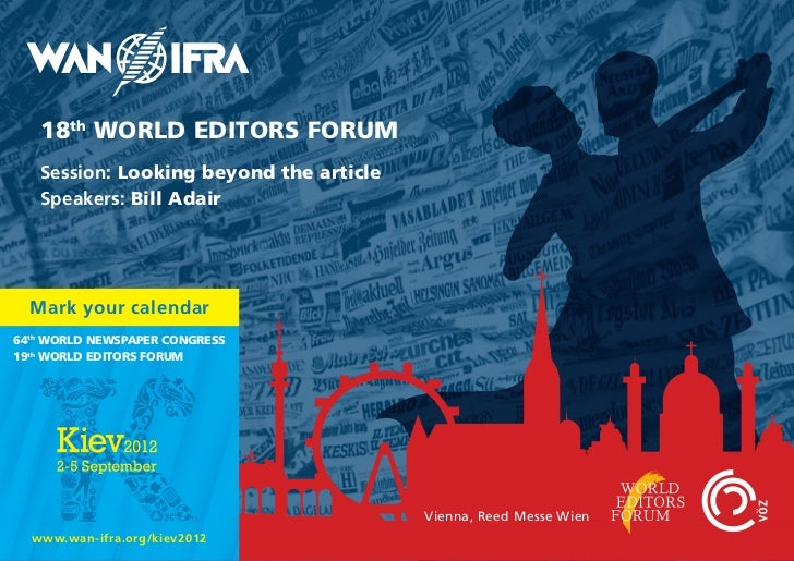 18th WORLD EDITORS FORUM   Session: Looking beyond the article   Speakers: Bill Adair  Mark your calendar64th WORLD NEWSPA...