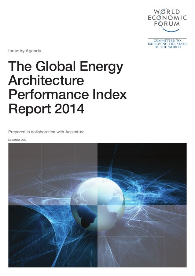 Industry Agenda  The Global Energy Architecture Performance Index Report 2014 Prepared in collaboration with Accenture Dec...